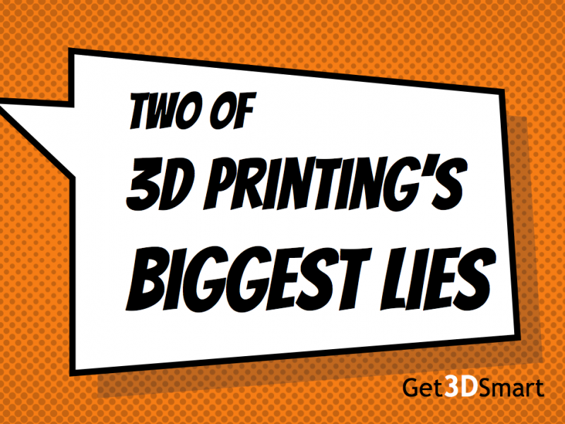 Two of 3D Printing's Biggest Lies